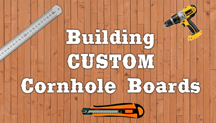 How to Make Custom Cornhole Boards
