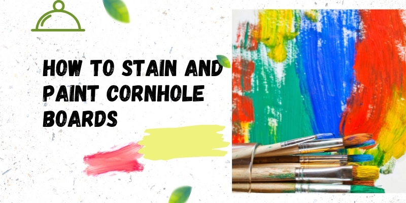 DIY Guide for staining and painting cornhole boards