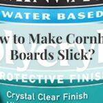 how to make cornhole boards slick?